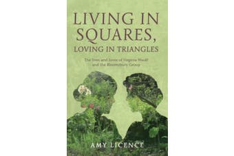 Living in Squares, Loving in Triangles: The Lives and Loves of Virginia Woolf and the Bloomsbury Group