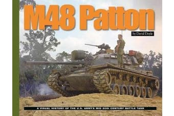 M48 Patton: A Visual History of the U.S. Army's Mid 20th Century Battle Tank (Visual History Series)