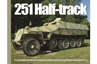 251 Half-Track: A Visual History of the German Army's Sdkfz. 251 Armored Halftracks (Visual History Series HC)
