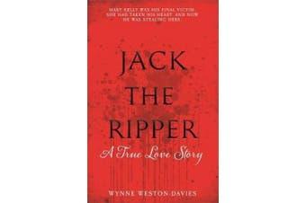 Jack The Ripper: A True Love Story