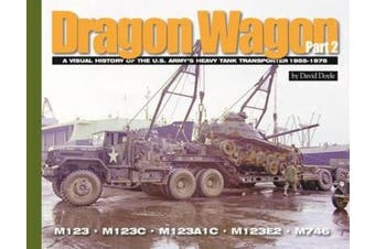 Dragon Wagon, Part 2: A Visual History of the U.S. Army's Heavy Tank Transporter 1955-1975 (Visual History Series)