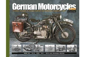 German Motorcycles of WWII: A Visual History in Vintage Photos and Restored Examples, Part 1 (Visual History Series)