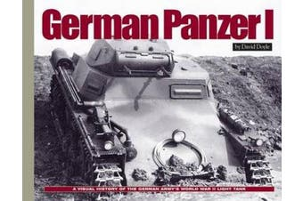 German Panzer I: A Visual History of the German Army's WWII Early Light Tank (Visual History Series HC)