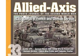 Allied-Axis, the Photo Journal of the Second World War n. 33: S35 Somua in French and German Service (Allied-Axis)