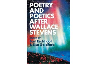 Poetry and Poetics after Wallace Stevens