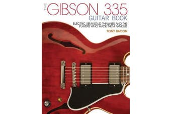 The Bacon Tony the Gibson 335 Guitar Book PB Bam Book: Electric Semi-Solid Thinlines and Players Who Made Them Famous