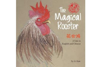 The Magical Rooster: A Tale in English and Chinese (Stories of the Chinese Zodiac) (Stories Of The Chinese Zodiac)
