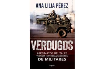 Verdugos. Asesinatos Brutales Y Otras Historias Secretas de Militares / Executio Ners: Brutal Murders and Other Secret Stories from the Military [Spanish]