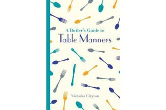 A Butler's Guide to Table Manners (National Trust History & Heritage)