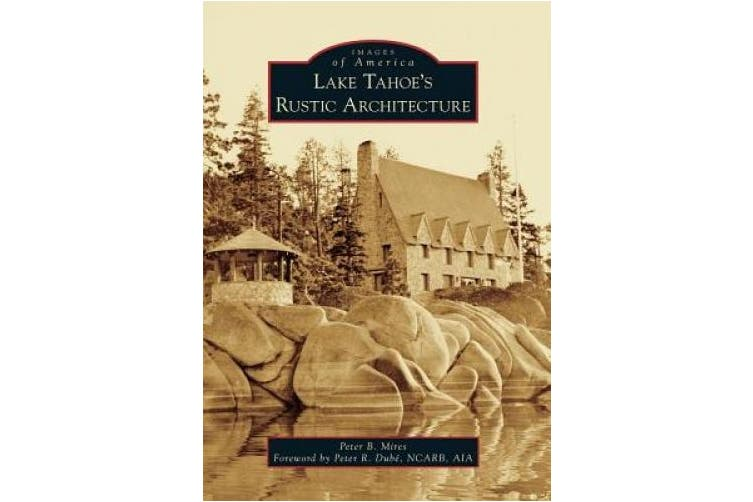 Lake Tahoe S Rustic Architecture (Images of America)