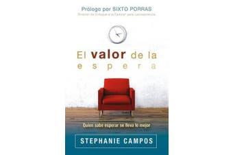 El Valor de la Espera: Quien Sabe Esperar Se Lleva Lo Mejor [Spanish]