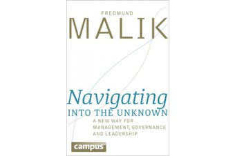 Navigating Into the Unknown: A New Way for Management, Governance, and Leadership
