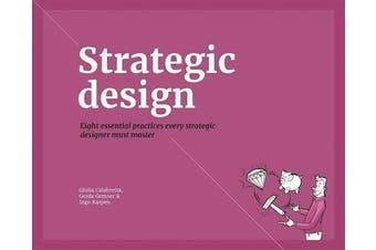 Strategic Design: Eight Essential Practices Every Strategic Designer Must Master