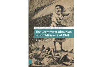 The Great West Ukrainian Prison Massacre of 1941: A Sourcebook