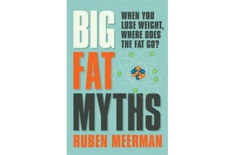 Big Fat Myths: When you lose weight, where does the fat go?