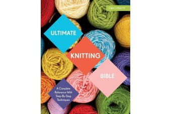 Ultimate Knitting Bible: A Complete Reference with Step-by-Step Techniques (Ultimate Guides)