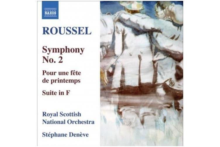Roussel: Symphony no 2, Pour une fˆte de printemps, etc / St'phane DenŠve, Royal Scottish National O