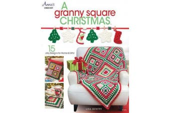 A Granny Square Christmas: 15 Jolly Designs for Homes & Gifts