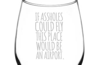 (Funny Freehand Quotes, If Assholes Could Fly) - (If Assholes Could Fly) Funny Freehand Joke Quote Inspired - Laser Engraved 380ml Libbey All-Purpose Wine Taster Glass
