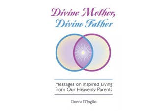 Divine Mother, Divine Father: Teachings on Inspired Living from Our Heavenly Parents