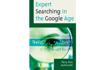 Expert Searching in the Google Age (Medical Library Association Books Series)