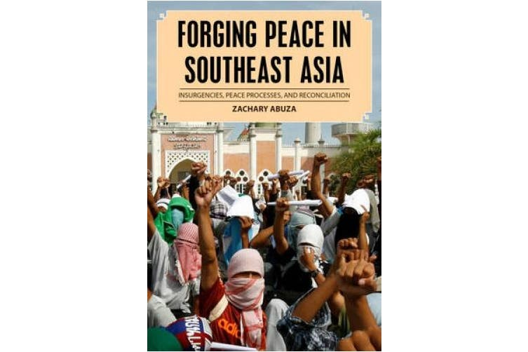 Forging Peace in Southeast Asia: Insurgencies, Peace Processes, and Reconciliation (Peace and Security in the 21st Century)