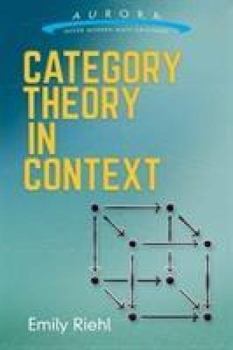 Category Theory in Context Derived from courses the author taught at Harvard and Johns Hopkins, this original book introduces the concepts of category theory – categories, functors, natural transformations, the Yoneda lemma, limits and colimits, adjunctive, monads – and other topics, revisiting a broad range of mathematical examples from the categorical perspective. Basic set theory and logic are the only prerequisites.