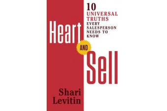 Heart and Sell: 10 Universal Truths Every Salesperson Needs to Know