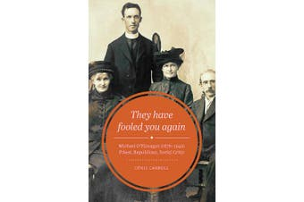 They Have Fooled You Again: Michael O'Flanagan (1876-1942) Priest, Republican, Social Critic