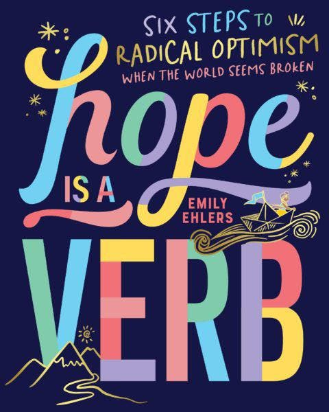 Hope is a Verb Hope is a Verb    For readers of The Boy, the Mole, The Fox and the Horse, a gift book for an era of global anxiety  When the world feels uncertain, we need hope, humour and meaningful action.  Hope Is a Verb is the ideal handbook for anyone freaked out about the state of the planet. Illustrator and activist Emily Ehlers offers a cheerful six-step process that reframes the current global mood as an invitation to a better future. Be inspired to examine the stories you tell yourself, live in alignment with your values, realise your true agency and take both individual and collective action. For those of us feeling adrift, Hope Is a Verb points to a world of opportunity and promise.  The future is calling. Let's answer!