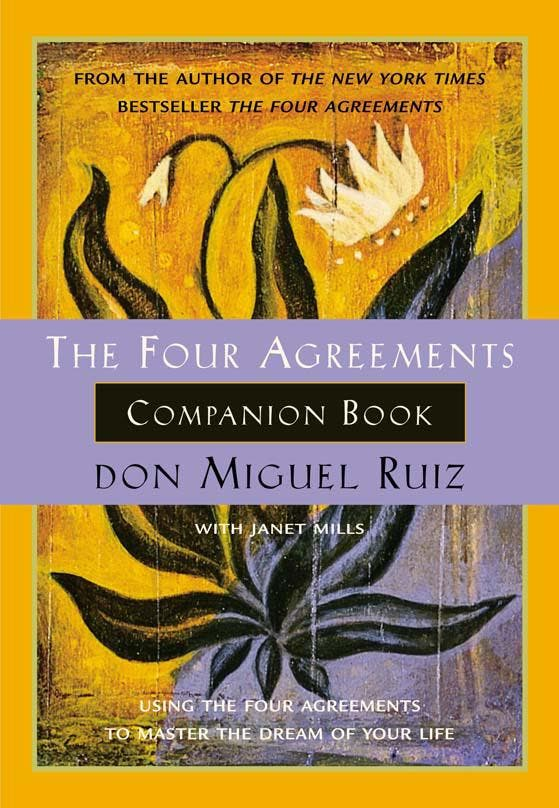 Four Agreements Companion Book The Four Agreements Companion Book The    THE FOUR AGREEMENTS  BE IMPECCABLE WITH YOUR WORD  Speak with integrity. Say only what you mean. Avoid using the word to speak against yourself or to gossip about others. Use the power of your word in the direction of truth and love.  DON'T TAKE ANYTHING PERSONALLY  Nothing others do is because of you. What others say and do is a projection of their own reality, their own dream. When you are immune to the opinions and actions of others, you won't be the victim of needless suffering.  DON'T MAKE ASSUMPTIONS  Find the courage to ask questions and to express what you really want. Communicate with others as clearly as you can to avoid misunderstandings, sadness, and drama. With just this one agreement, you can completely transform your life.  ALWAYS DO YOUR BEST  Your best is going to change from moment to moment; it will be different when you are tired as opposed to well-rested. Under any circumstance, simply do your best, and you will avoid self-judgment, self-abuse, and regret.  THE FOUR AGREEMENTS introduced a simple, but powerful code of conduct for attaining personal freedom and true happiness. Now THE FOUR AGREEMENTS COMPANION BOOK takes you ever further along the journey to recover the awareness and wisdom of your authentic self. The COMPANION BOOK is a must-read not only for those who enjoyed don Miguel's first book, but for anyone who is ready to leave suffering behind, and to master the art of living in our natural state: happiness.  In this book, you will find;  How to break the domestication that keeps you enslaved by fear Keys to recover you will, your faith, and the power of your word Practice ideas to help you become the master of your own life A dialogue with don Miguel about living the Four Agreements Success stories from people who have used the Four Agreements The Four Agreements are a tool for transformation, leading you to stop judging, mainly yourself, and to start practicing